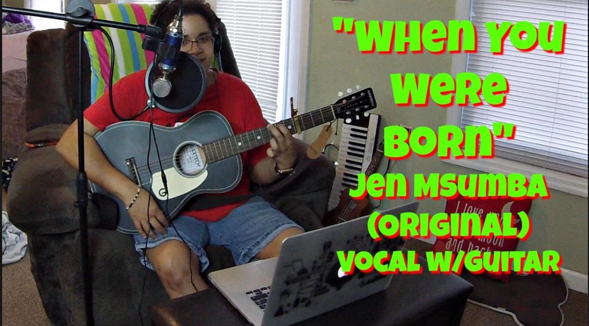 When You Were Born- Jen Msumba (Original) Vocalw/Guitar